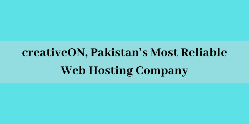 CreativeON, Pakistan's Most Reliable Web Hosting Company