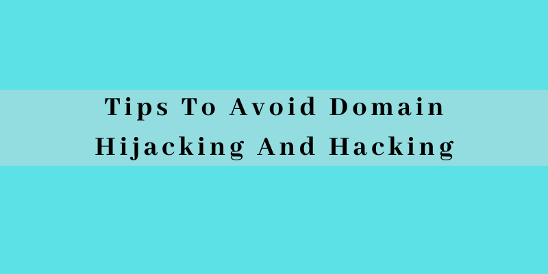 Tips To Avoid Domain Hijacking And Hacking